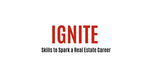 IGNITE INTENSIVE - SKILLS TO SPARK A REAL ESTATE CAREER