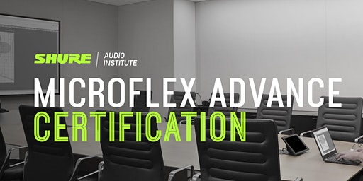 Shure Microflex Advance Certification in Dublin, Ireland
