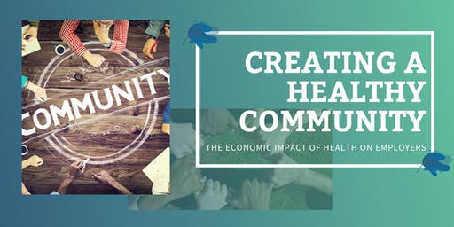 Creating a Healthy Community - The Economic Impact of Health on Employers