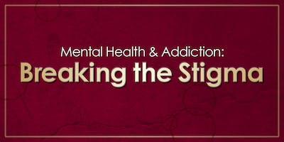 Mental Health & Addiction: Breaking the Stigma 2019