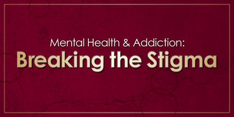 Mental Health & Addiction: Breaking the Stigma 2019 tickets