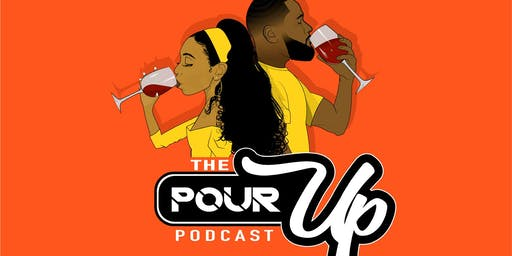 The Pour Up Podcast LIVE!