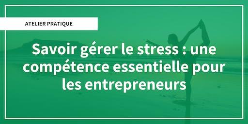 Savoir gérer le stress : une compétence essentielle pour les entrepreneurs