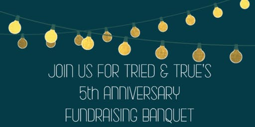 Tried & True's 5th Anniversary Fundraising Dinner