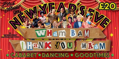 Wham Bam Thankyou Ma'am New Years Eve Extravaganza!