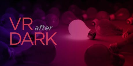 VR After Dark - The art of the possible in Virtual & Augmented Reality! tickets