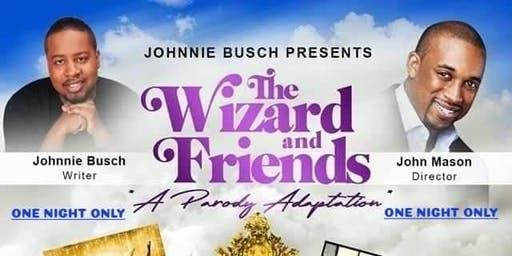 The Wizard and Friends By: Johnnie Busch