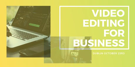 Video Editing For Business - One Day Intensive Workshop, Dublin tickets