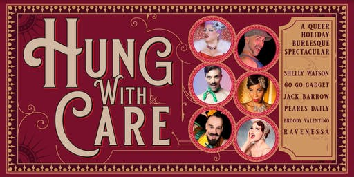 HUNG With Care: A Queer Holiday Burlesque Spectacular