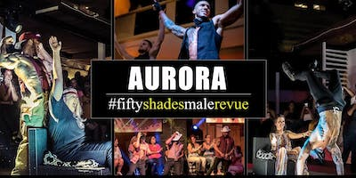 Fifty Shades Male Revue Aurora