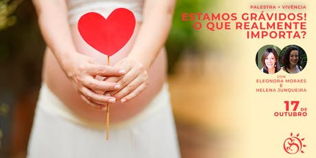 Palestra + Vivência: Estamos grávidos! O que realmente importa? ingressos