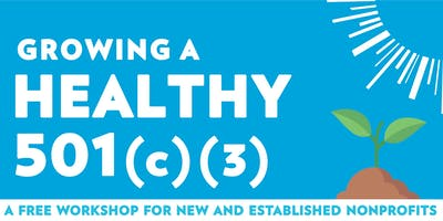 Growing a Healthy 501(c)(3): A Free Workshop for Nonprofits