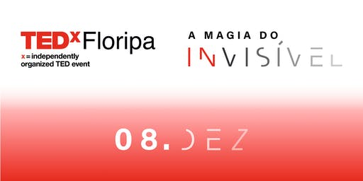 TEDxFloripa 2019: A Magia do Invisível