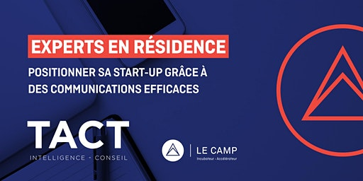 Positionner sa start-up grâce à des communications efficaces avec TACT Intelligence-conseil - Experts en résidence du CAMP