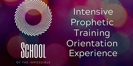 School of The Impossible: Prophetic Training Orientation tickets