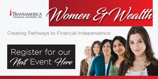 Women & Wealth~Creating Pathways to Financial Independence November 9, 2019
