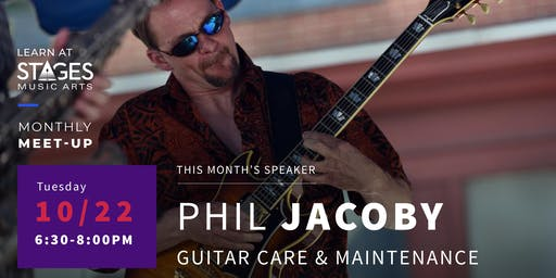 "Stages Music Arts Monthly Meet-Up: Phil Jacoby, ""Guitar Care and Maintenance"""