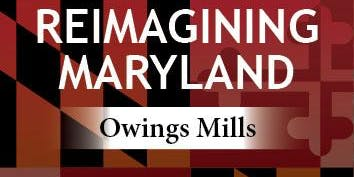 Reimagining Maryland - Owings Mills