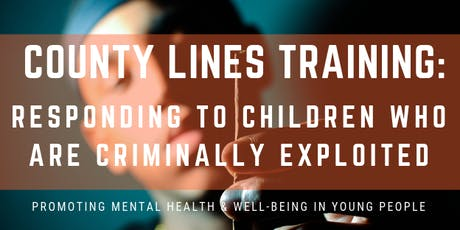 County Lines Training: Responding to children who are criminally exploited tickets