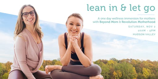 Lean In & Let Go- A One Day Wellness Immersion for Mothers