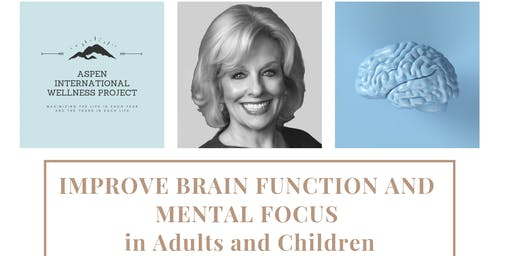 Improve Brain Function and Mental Focus in Adults and Children