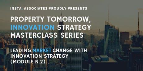 PROPERTY TOMORROW, INNOVATION STRATEGY. MASTERCLASS SERIES, MODULE 2 tickets