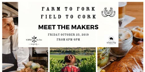 Farm to Fork, Field to Cork-Meet the Makers