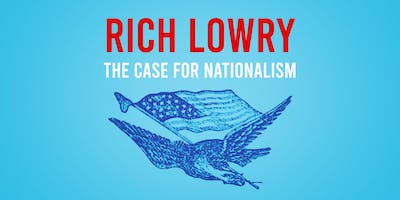 Rich Lowry: The Case for Nationalism