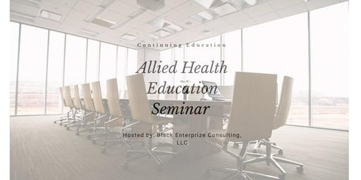 Allied Health Education Seminar Hosted by: Black Enterprize Consulting LLC.