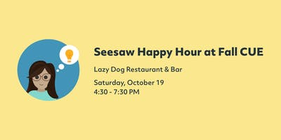 Seesaw Happy Hour at Fall CUE