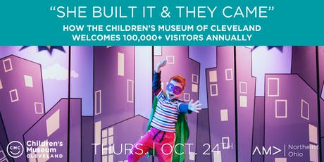 """She Built It & They Came:"" How the Children's Museum of Cleveland Welcomes 100,000+ Visitors Annually tickets"