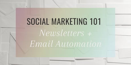 Social Marketing 101: Newsletters + Email Automation tickets