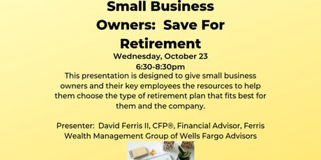 Small Business Owners:  Save For Retirement tickets