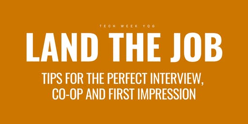 TECH TALENT: Land The Job I Tips for the Perfect Interview, Co-op and First Impression
