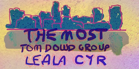 The Most, Tom Dowd Group, Leala Cyr at Arch Street Tavern tickets