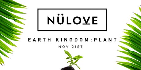 NÜLOVE: Earth Kingdom : PLANT (Nov 21) tickets