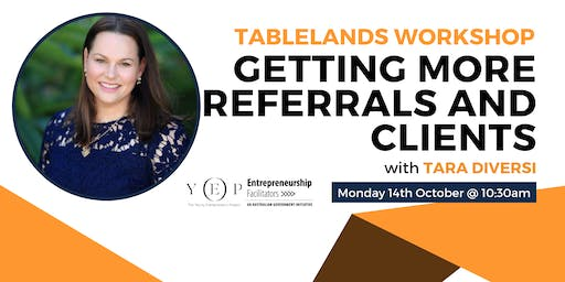 Tablelands Workshop: Getting More Referrals and Clients