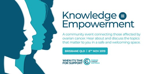 Knowledge = Empowerment - Brisbane -  An ovarian cancer consumer forum.