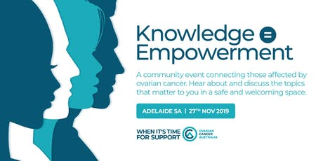 Knowledge = Empowerment - Adelaide -  An ovarian cancer consumer forum. tickets