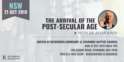 The Arrival of the Post-Secular Age with Dr. Peter Jones (NSW, 21 Oct 2019)