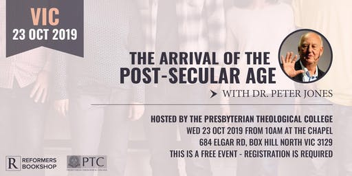 The Arrival of the Post-Secular Age with Dr. Peter Jones (VIC, 23 Oct 2019)