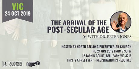 The Arrival of the Post-Secular Age with Dr. Peter Jones (VIC, 24 Oct 2019) tickets