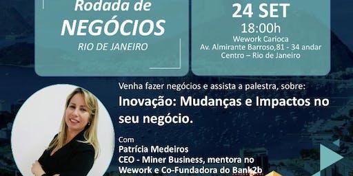 Rodada de Negócios+Palestra Inovação:Mudanças e Impactos no seu negócio