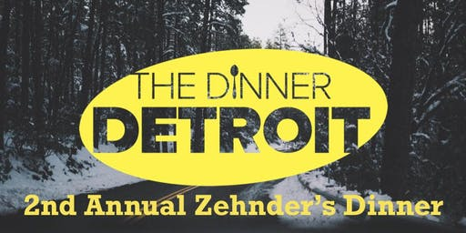 The Dinner Detroit: 2nd Annual Zehnder's Dinner (FREE)