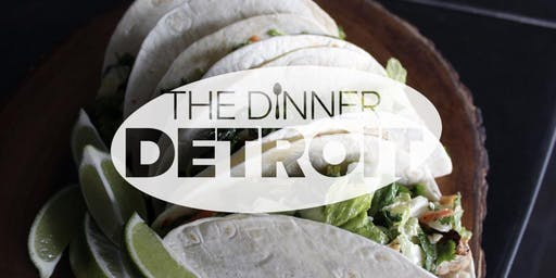 The Dinner Detroit: Tacos & Tequila (FREE)