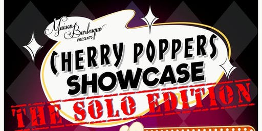 THE MAISON BURLESQUE CHERRY POPPERS SOLO SHOWCASE