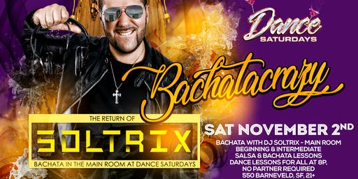DJ Soltrix at Dance Saturdays MAIN ROOM - BachataCrazy Nights with DJ SOLTRIX plus Salsa y Mas in 3 Rooms, Dance Lessons 8p