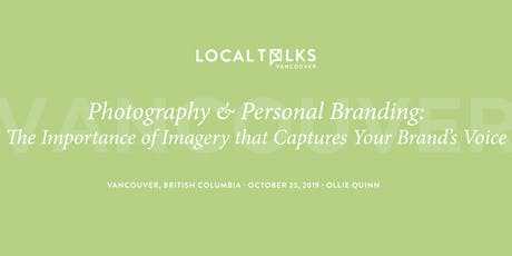 LocalTalks Vancouver: Photography & Personal Branding: The Importance of Imagery that Captures Your Brand's Voice tickets