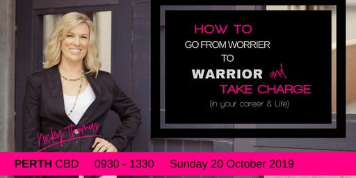 How To Go From Worrier to WARRIOR and take charge - 20 October