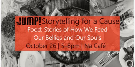 JUMP! Storytelling for a Cause - Food: How We Feed Our Bellies & Souls tickets